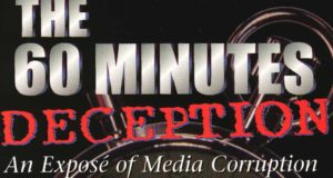 The 60 MINUTES Deception: An Expose' of Media Corruptioin