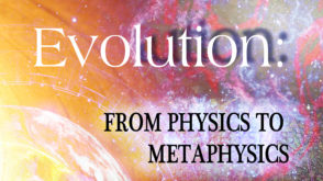 7 – Evolution: From Physics to Metaphysics